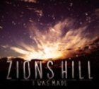 Zions Hill I Was Made